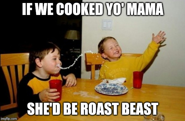 What I called it when I was a kid | IF WE COOKED YO' MAMA SHE'D BE ROAST BEAST | image tagged in memes,yo mamas so fat,where's the beef,chicken,it's what's for dinner,burnt toast | made w/ Imgflip meme maker
