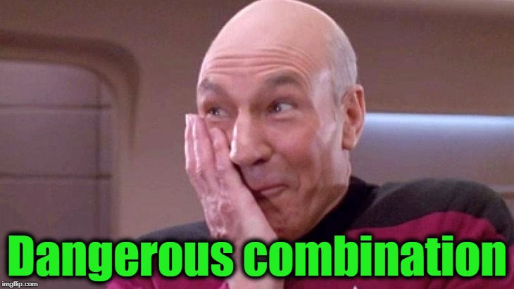 picard grin | Dangerous combination | image tagged in picard grin | made w/ Imgflip meme maker