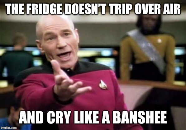 THE FRIDGE DOESN'T TRIP OVER AIR AND CRY LIKE A BANSHEE | image tagged in memes,picard wtf | made w/ Imgflip meme maker