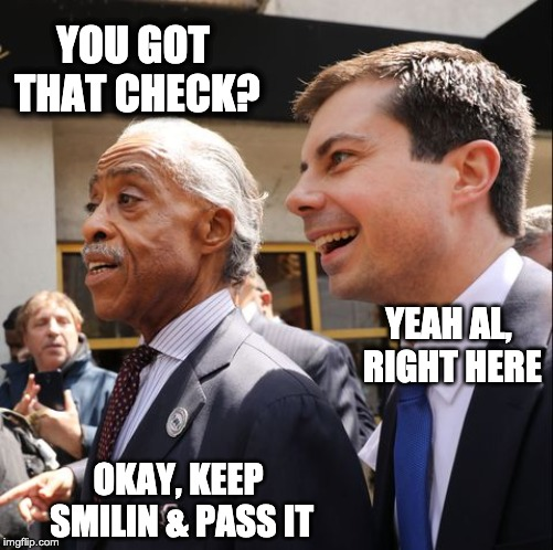 Keep Smilin |  YOU GOT THAT CHECK? YEAH AL, RIGHT HERE; OKAY, KEEP SMILIN & PASS IT | image tagged in al sharpton,show me the money | made w/ Imgflip meme maker