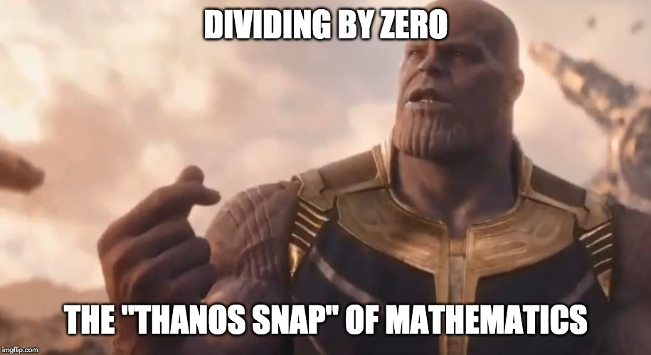 "Thanos snap  | DIVIDING BY ZERO THE ""THANOS SNAP"" OF MATHEMATICS 