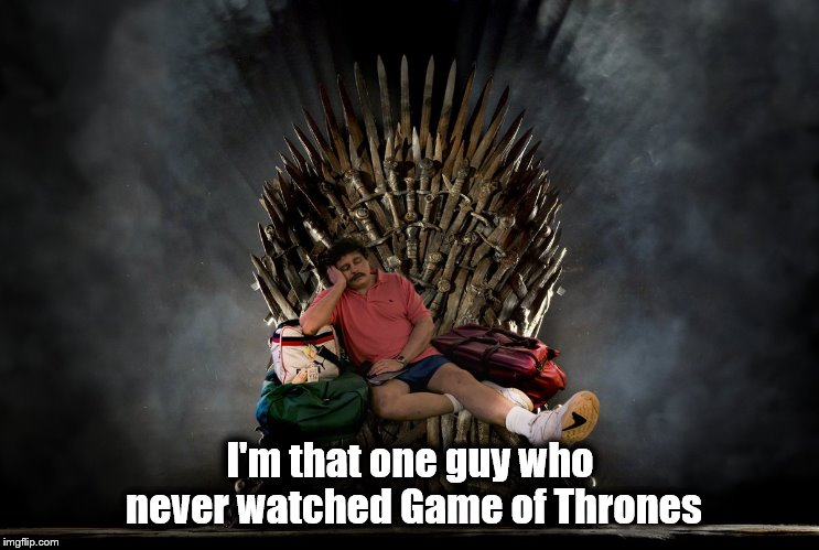 What is GOT? | I'm that one guy who never watched Game of Thrones | image tagged in got,game of thrones,that guy | made w/ Imgflip meme maker