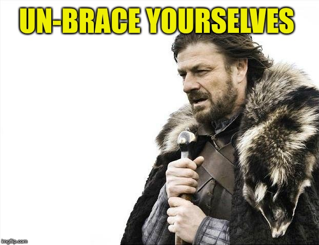 Brace Yourselves X is Coming Meme | UN-BRACE YOURSELVES | image tagged in memes,brace yourselves x is coming | made w/ Imgflip meme maker