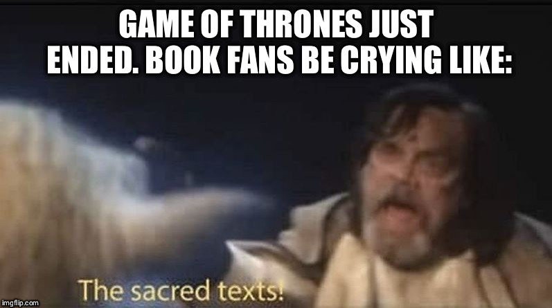 Gane of Thrones just ended, book nerds be like: | image tagged in game of thrones,star wars,luke skywalker | made w/ Imgflip meme maker