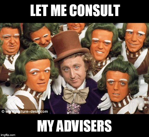 I wouldn't do that if I where you. | LET ME CONSULT MY ADVISERS | image tagged in oompa loompa | made w/ Imgflip meme maker
