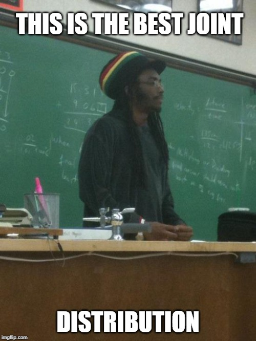 Rasta Science Teacher | THIS IS THE BEST JOINT DISTRIBUTION | image tagged in memes,rasta science teacher | made w/ Imgflip meme maker