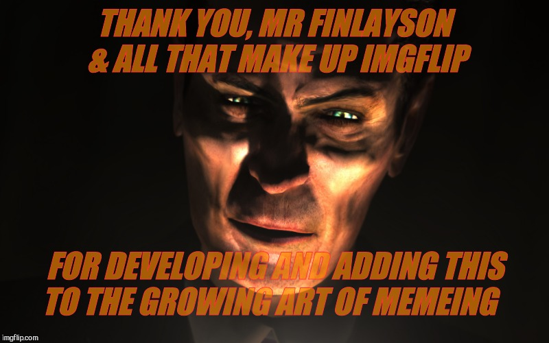 G-Man from Half-Life | THANK YOU, MR FINLAYSON & ALL THAT MAKE UP IMGFLIP FOR DEVELOPING AND ADDING THIS  TO THE GROWING ART OF MEMEING | image tagged in g-man from half-life | made w/ Imgflip meme maker