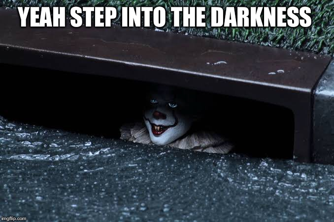 YEAH STEP INTO THE DARKNESS | made w/ Imgflip meme maker
