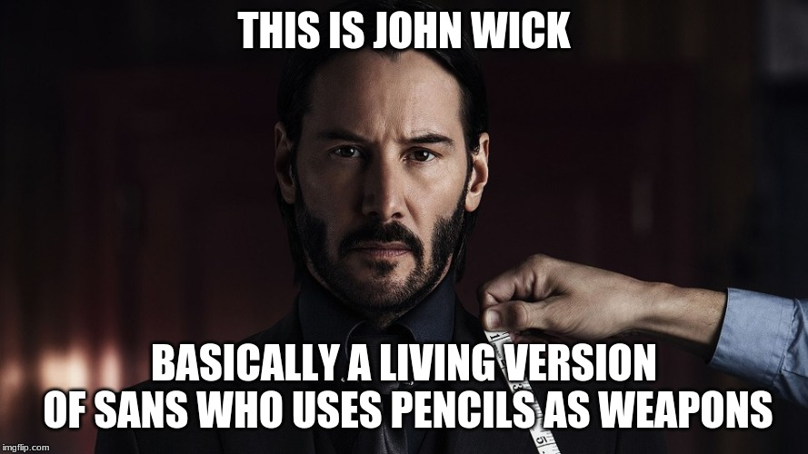 John Wick Sans | THIS IS JOHN WICK BASICALLY A LIVING VERSION OF SANS WHO USES PENCILS AS WEAPONS | image tagged in john wick,meme,funny,sans,undertale,undertale meme | made w/ Imgflip meme maker