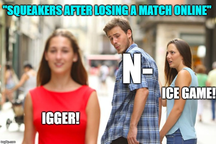 """Squeakers after losing a match online"" 