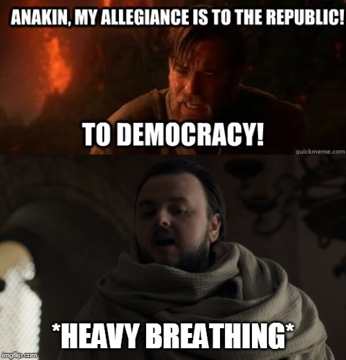 *HEAVY BREATHING* | image tagged in got,thrones,democracy,star wars,obi-wan,tarley | made w/ Imgflip meme maker