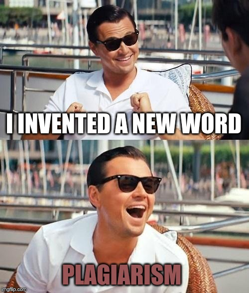 My friend came up with this Meme |  I INVENTED A NEW WORD; PLAGIARISM | image tagged in memes,leonardo dicaprio wolf of wall street,bad pun | made w/ Imgflip meme maker