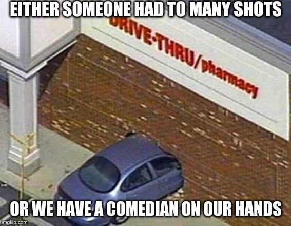 We are loosing more brick and morder stores each year |  EITHER SOMEONE HAD TO MANY SHOTS; OR WE HAVE A COMEDIAN ON OUR HANDS | image tagged in memes,funny,bad puns,car accident,drive thru | made w/ Imgflip meme maker