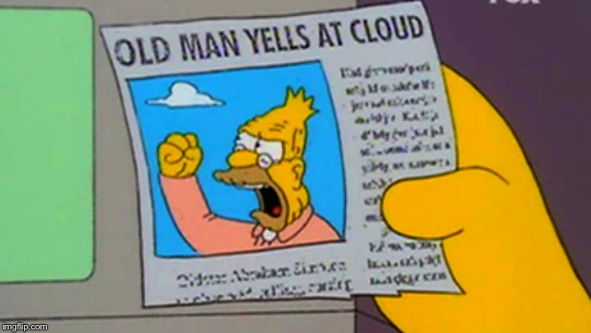 Old man yells at cloud | image tagged in old man yells at cloud | made w/ Imgflip meme maker