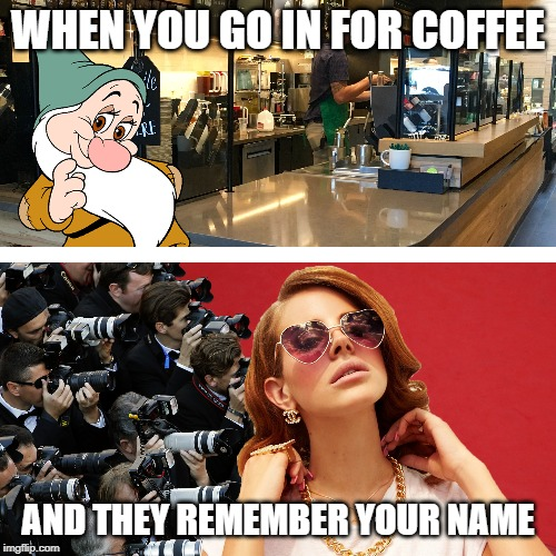 Local Celeb Feels | WHEN YOU GO IN FOR COFFEE AND THEY REMEMBER YOUR NAME | image tagged in celebrity,celebs,coffee,coffee addict,coffee time | made w/ Imgflip meme maker
