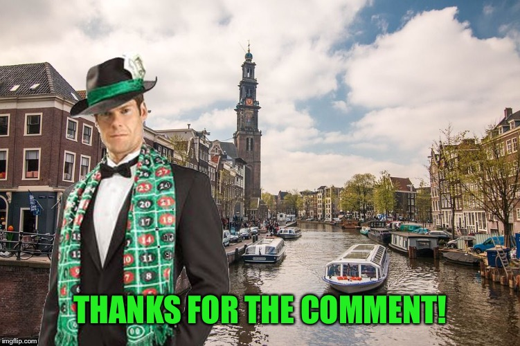 THANKS FOR THE COMMENT! | image tagged in merciful mod in amsterdam | made w/ Imgflip meme maker