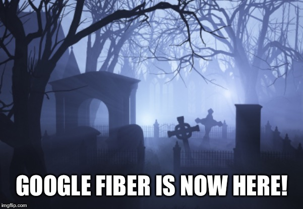 Cemetery | GOOGLE FIBER IS NOW HERE! | image tagged in cemetery | made w/ Imgflip meme maker