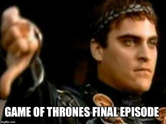 Downvoting Roman | GAME OF THRONES FINAL EPISODE | image tagged in memes,downvoting roman | made w/ Imgflip meme maker