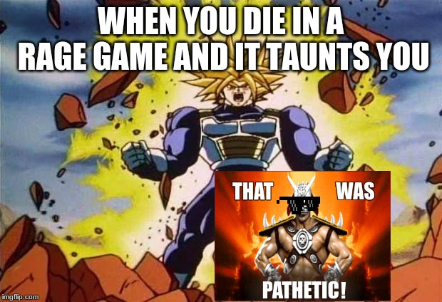 Dragon ball z | WHEN YOU DIE IN A RAGE GAME AND IT TAUNTS YOU | image tagged in dragon ball z | made w/ Imgflip meme maker