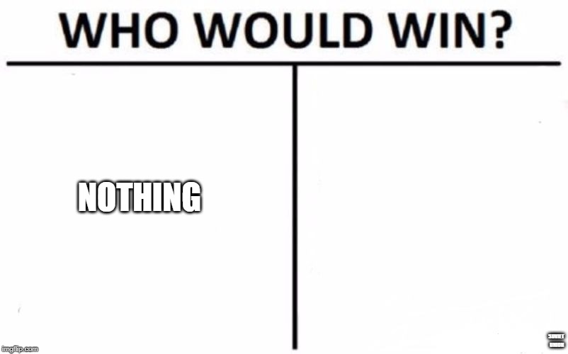 Who Would Win? | NOTHING SOVIET UNION | image tagged in memes,who would win | made w/ Imgflip meme maker