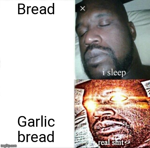 Sleeping Shaq | Bread Garlic bread | image tagged in memes,sleeping shaq | made w/ Imgflip meme maker