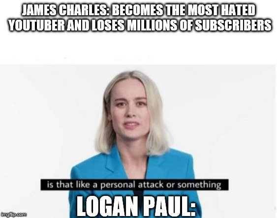 Is that like a personal attack or something? |  JAMES CHARLES: BECOMES THE MOST HATED YOUTUBER AND LOSES MILLIONS OF SUBSCRIBERS; LOGAN PAUL: | image tagged in is that like a personal attack or something | made w/ Imgflip meme maker