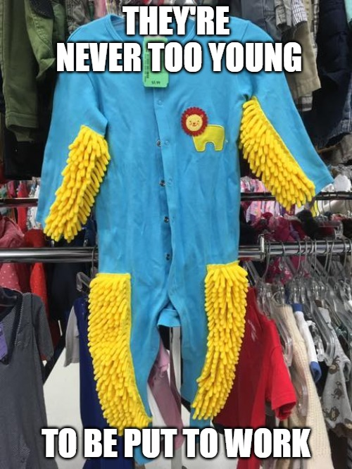 Babymop | THEY'RE NEVER TOO YOUNG TO BE PUT TO WORK | image tagged in babies,work,fun | made w/ Imgflip meme maker