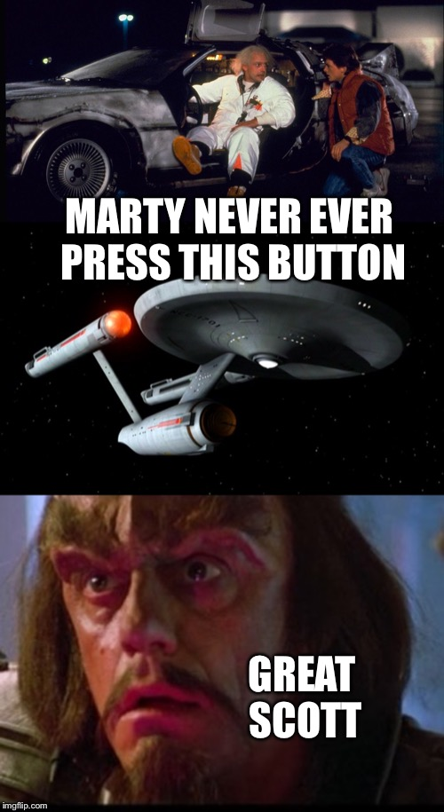 MARTY NEVER EVER PRESS THIS BUTTON; GREAT SCOTT | image tagged in star trek enterprise,bttf doc brown and marty | made w/ Imgflip meme maker