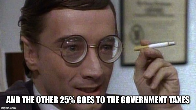 Martin Short | AND THE OTHER 25% GOES TO THE GOVERNMENT TAXES | image tagged in martin short | made w/ Imgflip meme maker