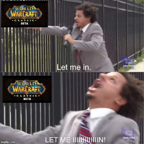 let me in | image tagged in let me in,world of warcraft,vanilla,classic,beta | made w/ Imgflip meme maker