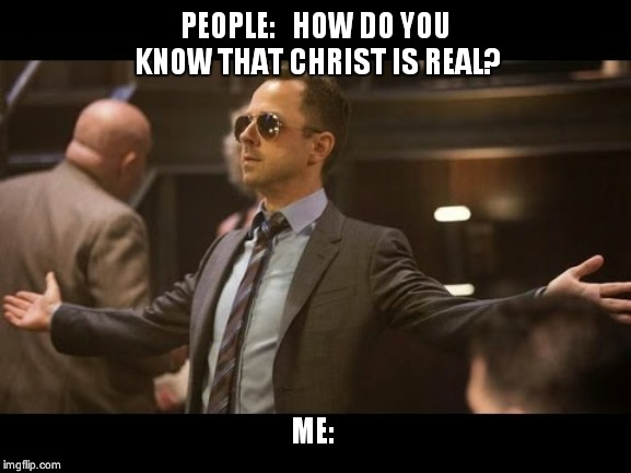 Sneaky Pete | PEOPLE:   HOW DO YOU KNOW THAT CHRIST IS REAL? ME: | image tagged in sneaky pete | made w/ Imgflip meme maker