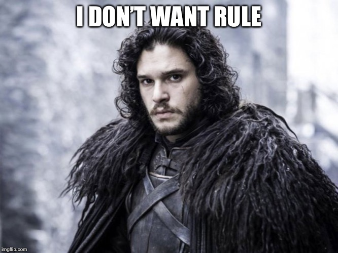jon snow | I DON'T WANT RULE | image tagged in jon snow | made w/ Imgflip meme maker