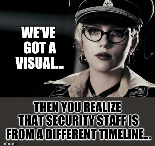 WE'VE GOT A VISUAL... THEN YOU REALIZE THAT SECURITY STAFF IS FROM A DIFFERENT TIMELINE... | image tagged in scarlett johansson silkin floss  the spirit | made w/ Imgflip meme maker