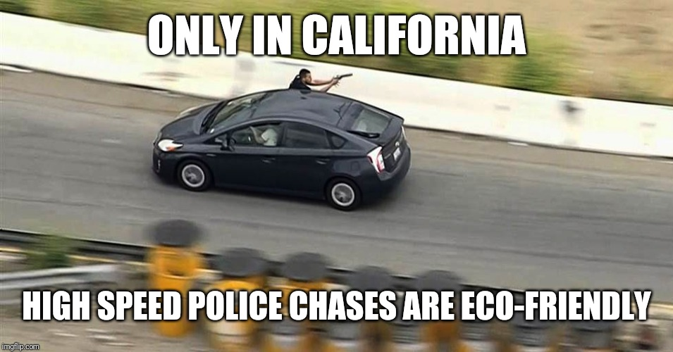 The Gun is Bigger Than the Car | ONLY IN CALIFORNIA HIGH SPEED POLICE CHASES ARE ECO-FRIENDLY | image tagged in only in california,gangsters,california,police | made w/ Imgflip meme maker