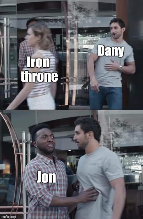 Jon Snow stopping | image tagged in black guy stopping,game of thrones,got,jon snow,iron throne,daenerys targaryen | made w/ Imgflip meme maker