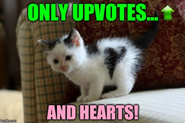 ONLY UPVOTES... AND HEARTS! | made w/ Imgflip meme maker