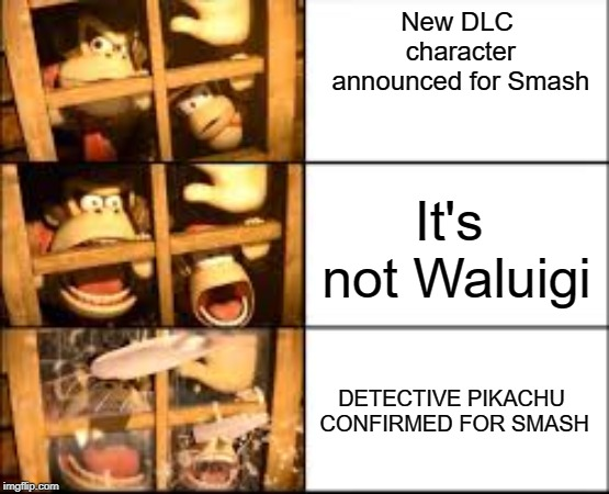 Surprised DK confirmed for smash | New DLC character announced for Smash It's not Waluigi DETECTIVE PIKACHU CONFIRMED FOR SMASH | image tagged in surprised dk | made w/ Imgflip meme maker