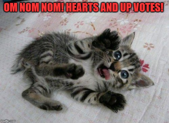 Cute Kitten | OM NOM NOM! HEARTS AND UP VOTES! | image tagged in cute kitten | made w/ Imgflip meme maker