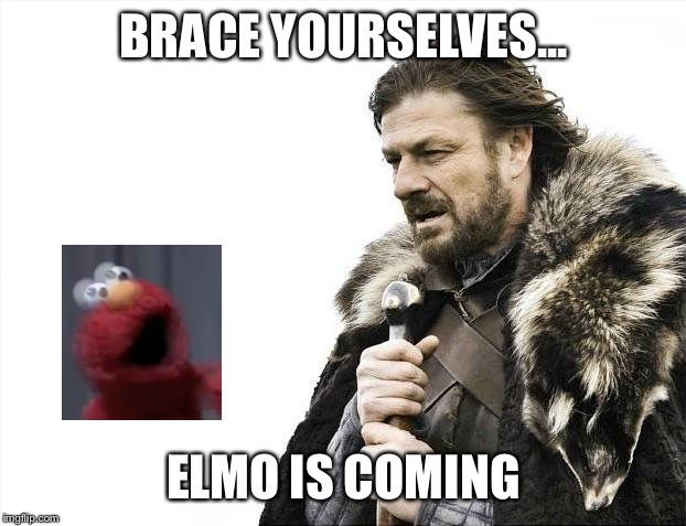 Brace Yourselves X is Coming Meme | BRACE YOURSELVES... ELMO IS COMING | image tagged in memes,brace yourselves x is coming | made w/ Imgflip meme maker