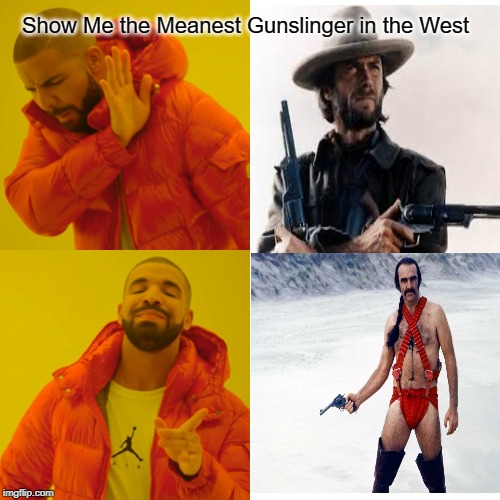 The meanest gunslinger in the wild west | Show Me the Meanest Gunslinger in the West | image tagged in memes,drake hotline bling,sean connery,guns | made w/ Imgflip meme maker