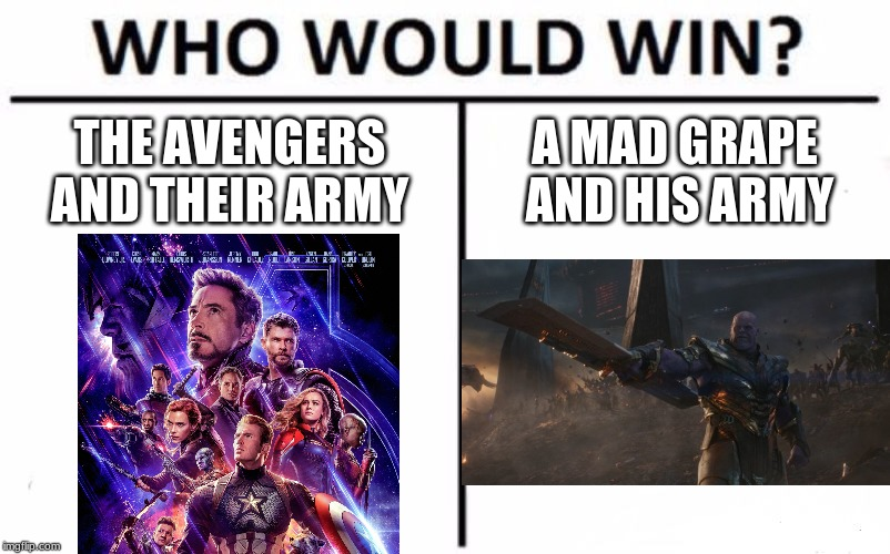 a bit too late but still | THE AVENGERS AND THEIR ARMY A MAD GRAPE AND HIS ARMY | image tagged in memes,who would win,avengers,endgame,thanos | made w/ Imgflip meme maker