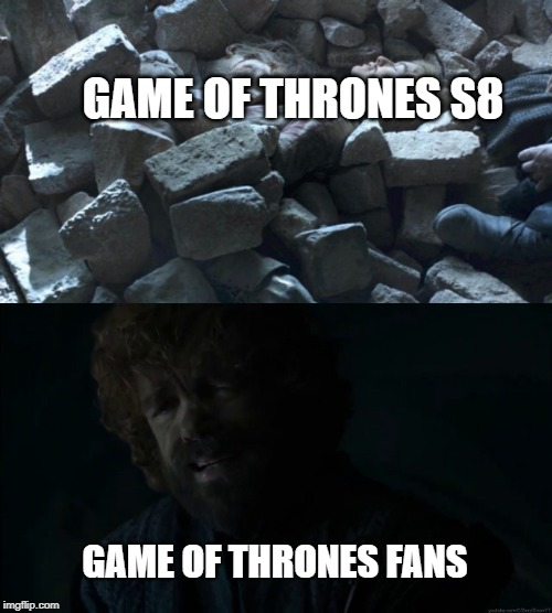 Sorrow |  GAME OF THRONES S8; GAME OF THRONES FANS | image tagged in game of thrones,tyrion lannister | made w/ Imgflip meme maker