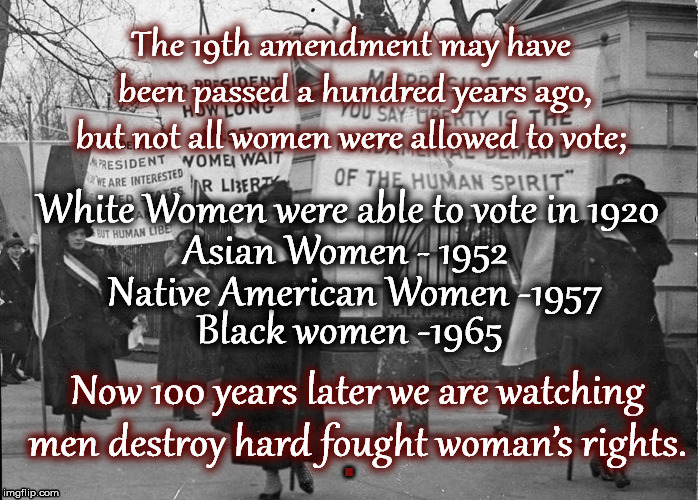 Woman's Right To Vote | . | image tagged in woman's rights,abortion,suffrage,republican party,election 2020,gop | made w/ Imgflip meme maker