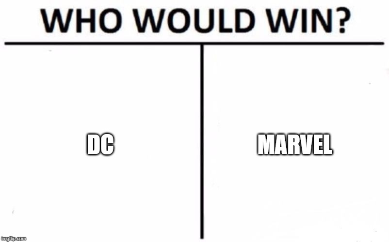 Who Would Win? | DC MARVEL | image tagged in memes,who would win | made w/ Imgflip meme maker