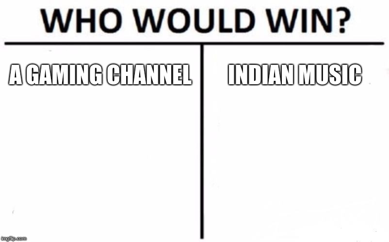 Who Would Win? Meme | A GAMING CHANNEL INDIAN MUSIC | image tagged in memes,who would win | made w/ Imgflip meme maker