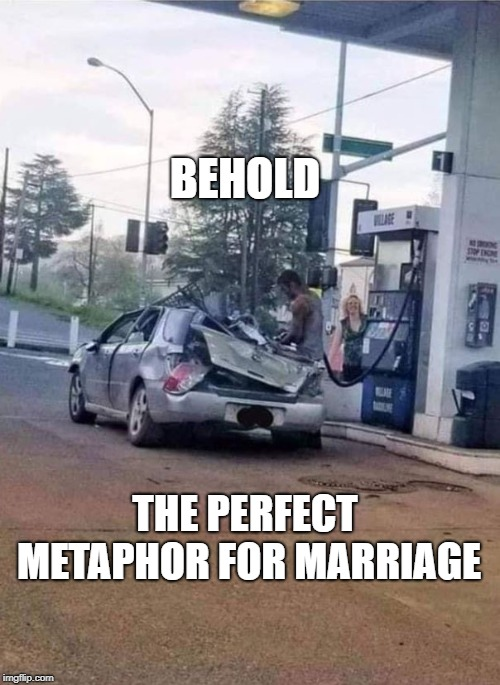 BEHOLD THE PERFECT METAPHOR FOR MARRIAGE | image tagged in wrecked,marriage | made w/ Imgflip meme maker