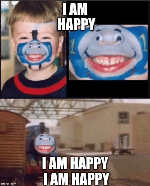 Thomas | I AM HAPPY I AM HAPPY I AM HAPPY | image tagged in thomas | made w/ Imgflip meme maker