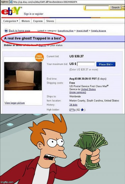 And only 38.37 to match? Dang, how can this get any better? | image tagged in memes,shut up and take my money fry,scam,ebay,funny,ghost | made w/ Imgflip meme maker