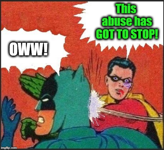 Robin slaps | This abuse has GOT TO STOP! OWW! | image tagged in robin slaps | made w/ Imgflip meme maker