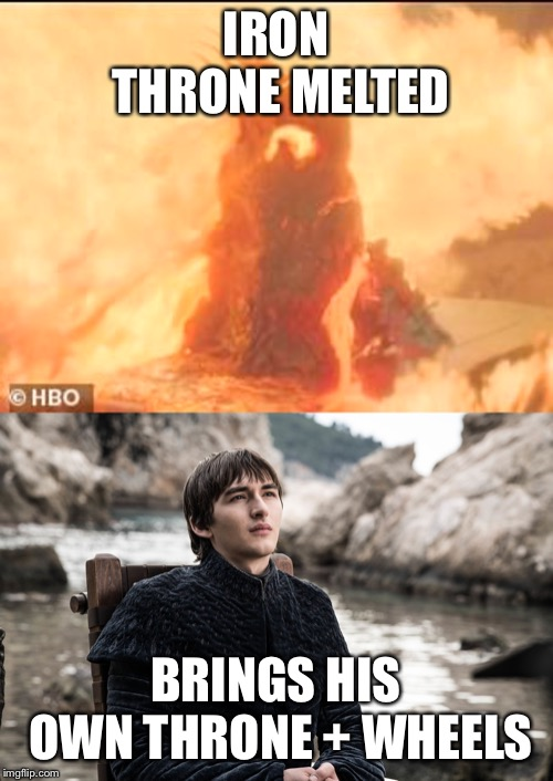 IRON THRONE MELTED BRINGS HIS OWN THRONE + WHEELS | image tagged in bran stark,game of thrones,drogon,dany,jon snow,3 eyed raven | made w/ Imgflip meme maker